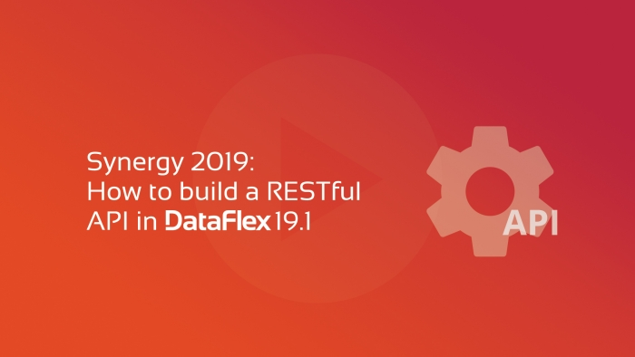 2019-06-11 DFLC SYNERGY RESTful APIs with DataFlex 19.1 OG