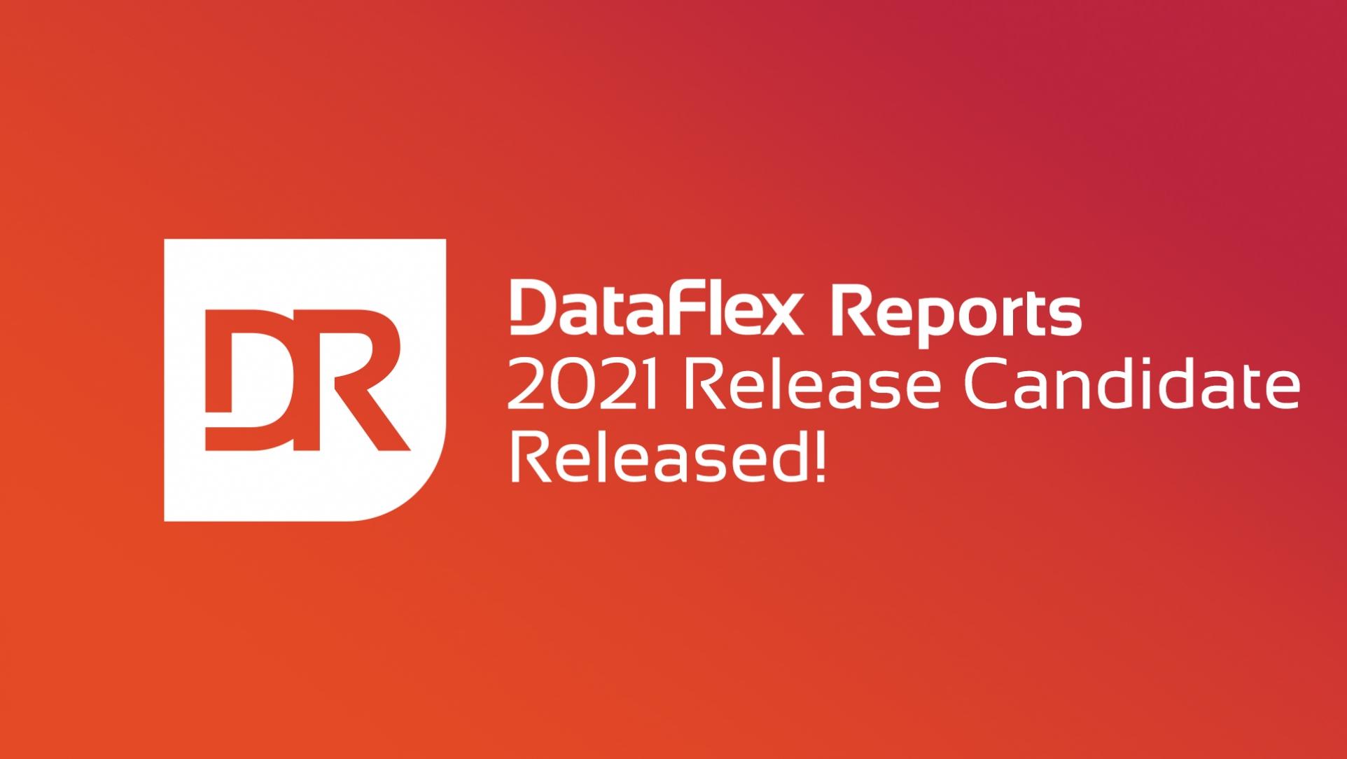 2021-02-22 DataFlex Reports Release Candidate